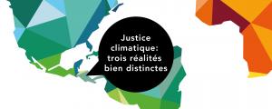 Justice climatique : trois réalités bien distinctes